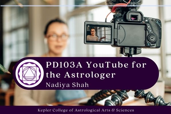 Aug 1: PD103A YouTube for the Professional Astrologer with Nadiya Shah